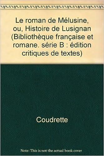 Télécharger en ligne Le roman de Mélusine, ou, Histoire de Lusignan pdf