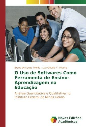 Download O Uso de Softwares Como Ferramenta de Ensino-Aprendizagem na Educação: Análise Quantitativa e Qualitativa no Instituto Federal de Minas Gerais (Portuguese Edition) pdf epub