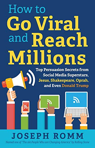 Book Cover: How To Go Viral and Reach Millions: Top Persuasion Secrets from Social Media Superstars, Jesus, Shakespeare, Oprah, and Even Donald Trump