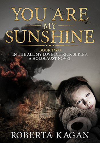 Amazon you are my sunshine a holocaust novel book two of you are my sunshine a holocaust novel book two of the all my love fandeluxe Choice Image