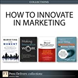 img - for How to Innovate in Marketing (Collection) (FT Press Delivers Collections) book / textbook / text book