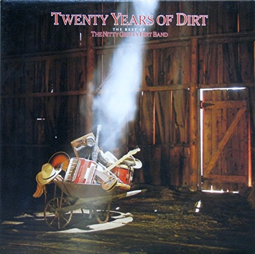 Twenty Years Of Dirt - The Best Of The Nitty Gritty Dirt Band