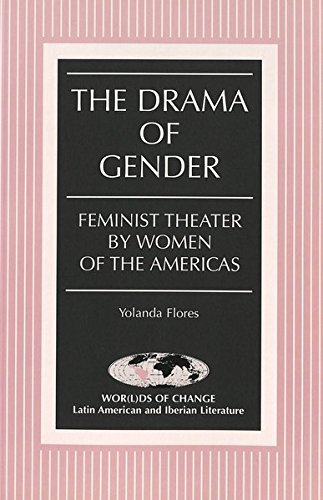 The Drama of Gender: Feminist Theater by Women of the Americas (Wor(l)ds of Change: Latin American and Iberian Literatur