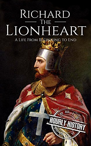 Richard The Lionhearted (Richard the Lionheart: A Life From Beginning to End (Royalty Biography Book)