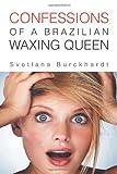 Confessions of a Brazilian Waxing Queen, Svetlana Burckhardt, 1465300007