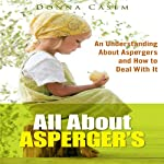 All About Asperger's: An Understanding About Aspergers and How to Deal with It | Donna Casem