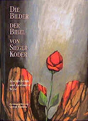 Die Bilder der Bibel von Sieger Köder: Erschließende und meditative Texte
