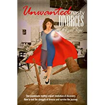 Unwanted Nasty Divorces: One passionate mother's quiet revolution of discovery. How to end the struggle of divorce and survive the journey.