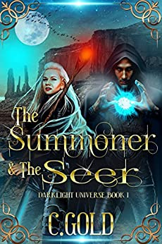 The Summoner and the Seer: Darklight Universe: Book 1 by [Gold, C.]