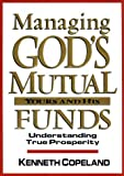 Managing God's Mutual Funds: Yours and His/Understanding True Prosperity