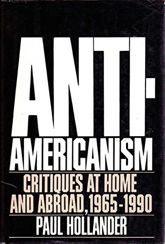 Anti-Americanism: Critiques at Home and Abroad, 1965-1990