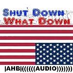 Shut Down What Down |  AHB