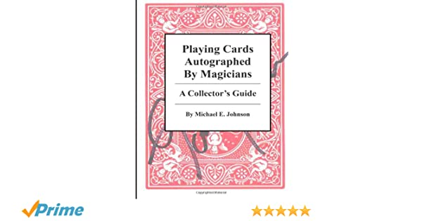8d2aff70a86 Playing Cards Autographed By Magicians  A Collector s Guide  Michael E.  Johnson  9780988534704  Amazon.com  Books