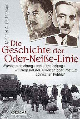 Die Geschichte der Oder-Neiße-Linie:Westverschiebung undUmsiedlung – Kriegsziele der Alliierten oder Postulat polnischer Politik?