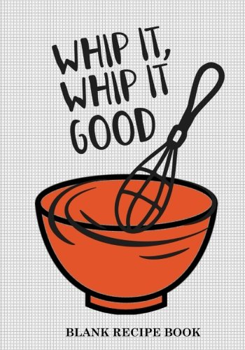 Blank Recipe Book (Whip It Whip It Good): Blank Recipe Journal: Family Recipes Notebook: Gift for Foodies, Chefs,Mom, Grandma (Blank Recipe Journals) pdf epub