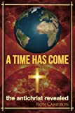 img - for A Time Has Come: the antichrist revealed book / textbook / text book