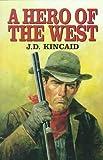 A Hero of the West, J. D. Kincaid, 1841370088