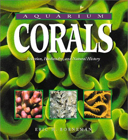Aquarium Corals: Selection, Husbandry, and Natural History by House Brand (Books)