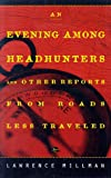 An Evening Among the Headhunters: And Other Reports from Roads Less Taken