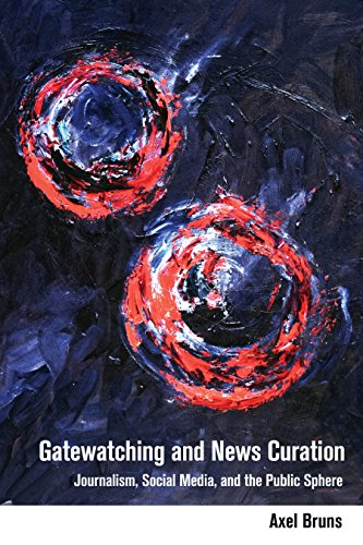 Gatewatching and News Curation: Journalism, Social Media, and the Public Sphere (Digital Formations) by Peter Lang Inc., International Academic Publishers