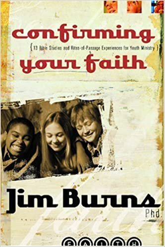 Confirming Your Faith: 13 Bible Studies and Rites-Of-Passage Experiences for Youth Ministry