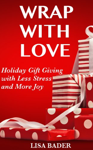 Wrap with Love: Holiday Gift Giving with Less Stress and More Joy by [Bader, Lisa]