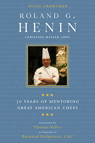 Roland G. Henin: 50 Years of Mentoring Great American Chefs by Susan Crowther