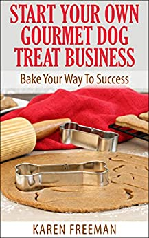 Amazon.com: Start Your Own Gourmet Dog Treat Business