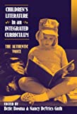 Children's Literature in an Integrated Curriculum : The Authentic Voice, Bosma, Bette, 0807734373