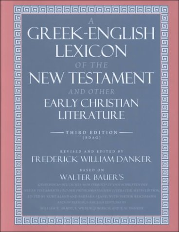 A Greek-English Lexicon of the New Testament and Other Early Christian Literature, 3rd Edition by Walter Bauer