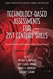 Technology-Based Assessments for 21st Century Skills: Theoretical and Practical Implications from Modern Research (Current Perspectives on Cognition, Learning, and Instruction)