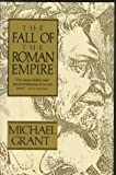 The Fall of the Roman Empire, Grant, Michael, 0684829568