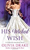 His Wicked Wish: A Cinderella Sisterhood Novel (Cinderella Sisterhood Series)