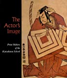 The Actor's Image: Printmakers of the Katsukawa School: Print Makers of the Katsukama School