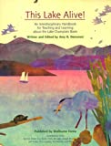 This Lake Alive!: An Interdisciplinary Handbook for Teaching and Learning About the Lake Champlain Basin (Shelburne Farms Books)
