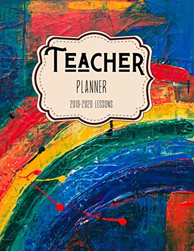 Teacher Planner: Elementary School Educator 2019-2020 Rainbow Themed Academic Planner for Lesson Planning, Productivity, Time/Classroom Management Lesson Plan Calendar for School Year