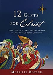 12 Gifts for Christ: Traditions, Activities, and Devotionals for a Christ-Centered Christmas