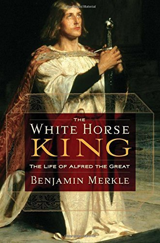 The White Horse King: The Life of Alfred the Great by Merkle, Benjamin R.(November 2, 2009) Paperback