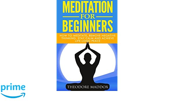Meditation For Beginners: How to Meditate, Remove Negative ...