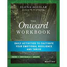 The Onward Workbook: Daily Activities to Cultivate Your Emotional Resilience and Thrive
