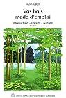 Vos bois mode d'emploi production : Production - Loisirs - Nature par Hubert