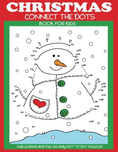 Christmas Connect the Dots Book for Kids: Challenging and Fun Holiday Dot to Dot Puzzles (Christmas Activity Books for Kids) (Christmas Dot To Dot)