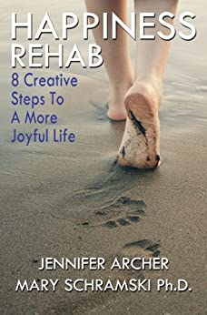 Happiness Rehab: 8 Creative Steps to A More Joyful Life by [Archer, Jennifer, Mary Schramski Ph.D.]