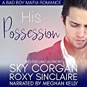 His Possession: A Bad Boy Mafia Romance Audiobook by Sky Corgan, Roxy Sinclaire Narrated by Meghan Kelly