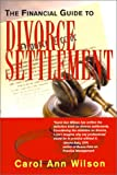 The Financial Guide to Divorce Settlement, Carol Ann Wilson, 1883272823