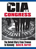 Book cover for The CIA and Congress: The Untold Story from Truman to Kennedy