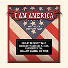 I Am America Audiobook by Mary Sheldon, Bob Van Dusen Narrated by President Gerald Ford, President George H. W. Bush, President Richard Nixon, Rosalynn Carter, Betty White,  full cast
