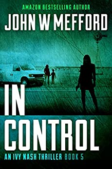 IN Control (An Ivy Nash Thriller, Book 5) (Redemption Thriller Series 11) by [Mefford, John W.]