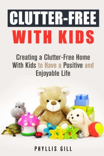 Clutter-Free With Kids: Creating a Clutter-Free Home With Kids to