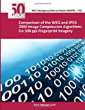 Comparison of the WSQ and JPEG 2000 Image Compression Algorithms on 500 Ppi Fingerprint Imagery, nist, 1493762761